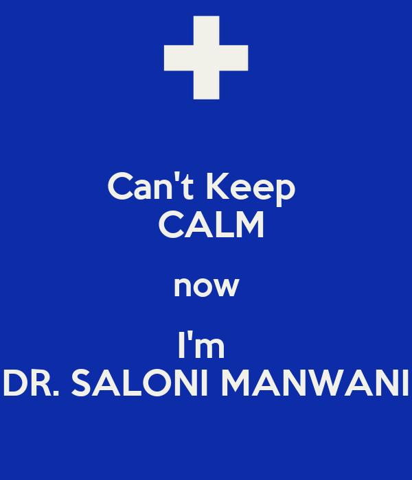 Can't Keep   CALM now I'm  DR. SALONI MANWANI