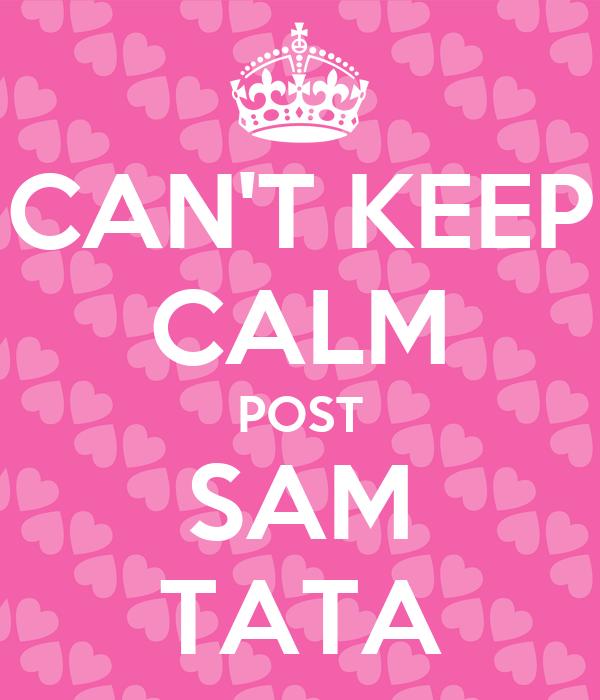 CAN'T KEEP CALM POST SAM TATA