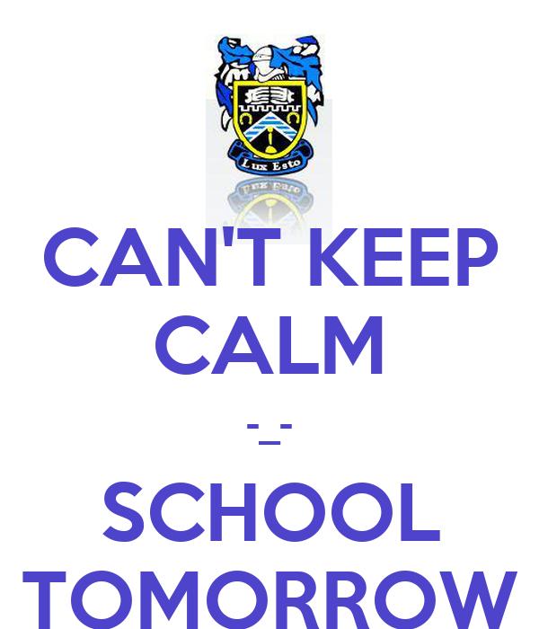 CAN'T KEEP CALM -_- SCHOOL TOMORROW