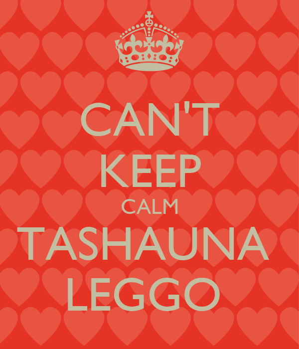 CAN'T KEEP CALM TASHAUNA  LEGGO