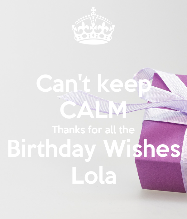 Can't keep CALM Thanks for all the Birthday Wishes Lola