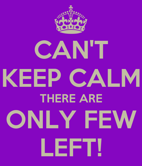 CAN'T KEEP CALM THERE ARE ONLY FEW LEFT!