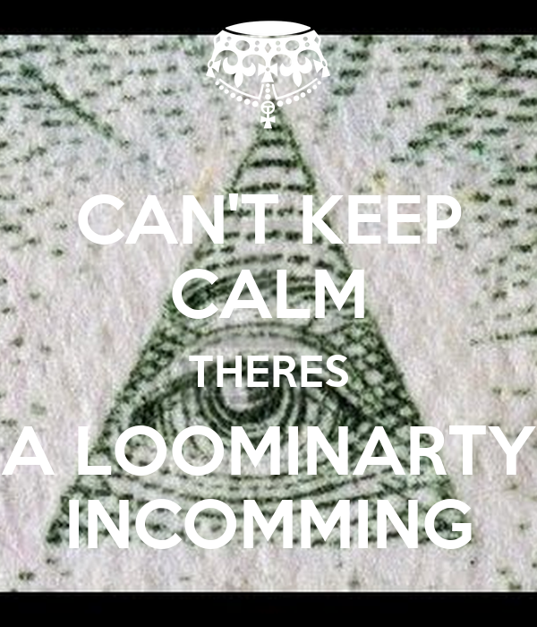 CAN'T KEEP CALM THERES A LOOMINARTY INCOMMING