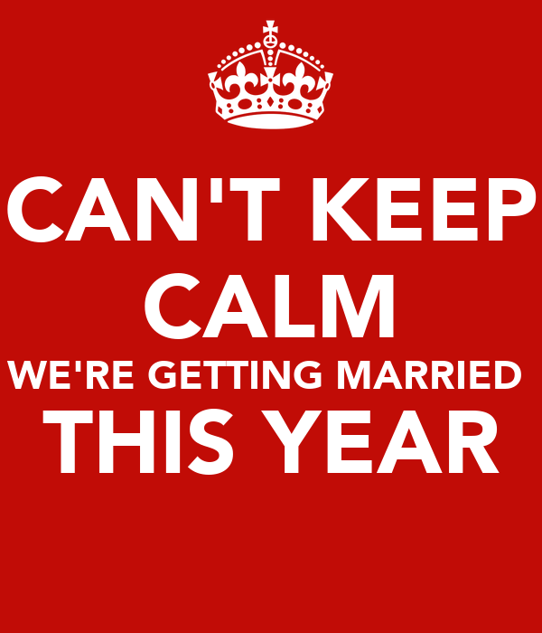 CAN'T KEEP CALM WE'RE GETTING MARRIED  THIS YEAR