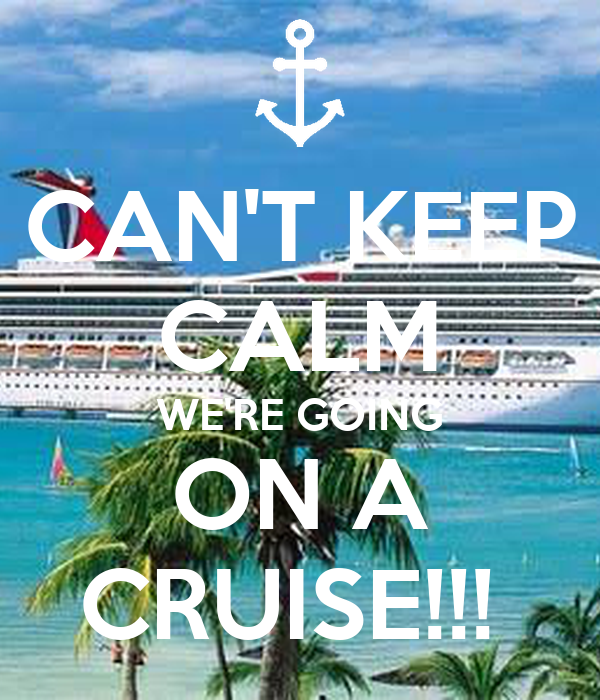 CAN'T KEEP CALM WE'RE GOING ON A CRUISE!!!