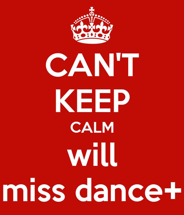 CAN'T KEEP CALM will miss dance+