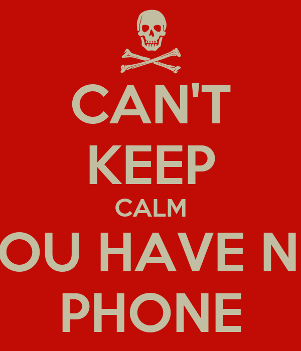 CAN'T KEEP CALM YOU HAVE NO PHONE