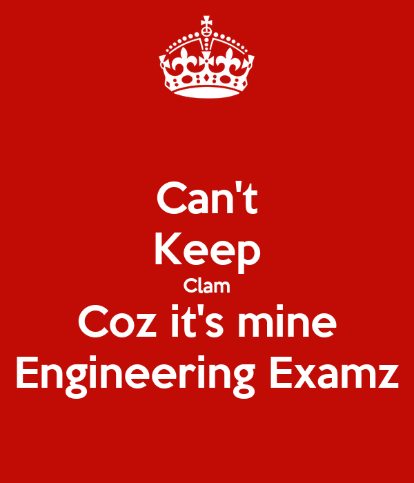 Can't Keep Clam Coz it's mine Engineering Examz