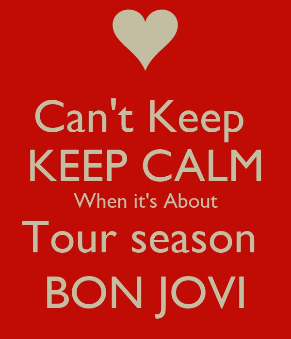 Can't Keep  KEEP CALM When it's About Tour season  BON JOVI