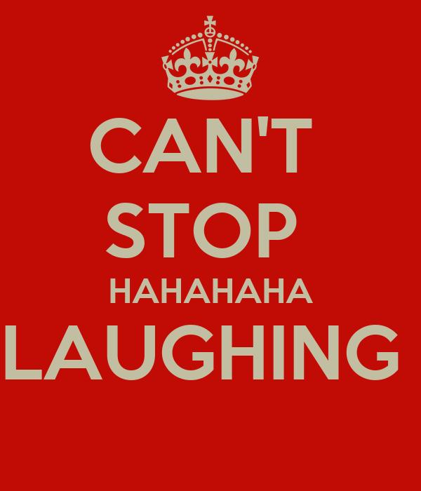 CAN'T  STOP  HAHAHAHA LAUGHING
