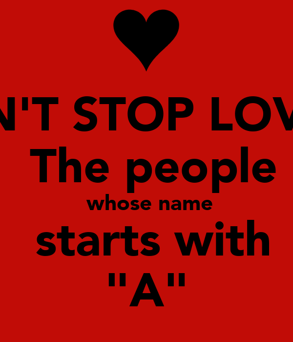 "CAN'T STOP LOVING  The people  whose name  starts with ""A"""
