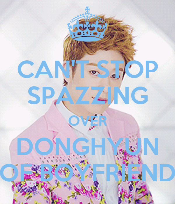 CAN'T STOP SPAZZING OVER DONGHYUN OF BOYFRIEND