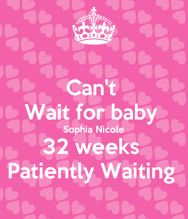 Can't  Wait for baby  Sophia Nicole 32 weeks  Patiently Waiting