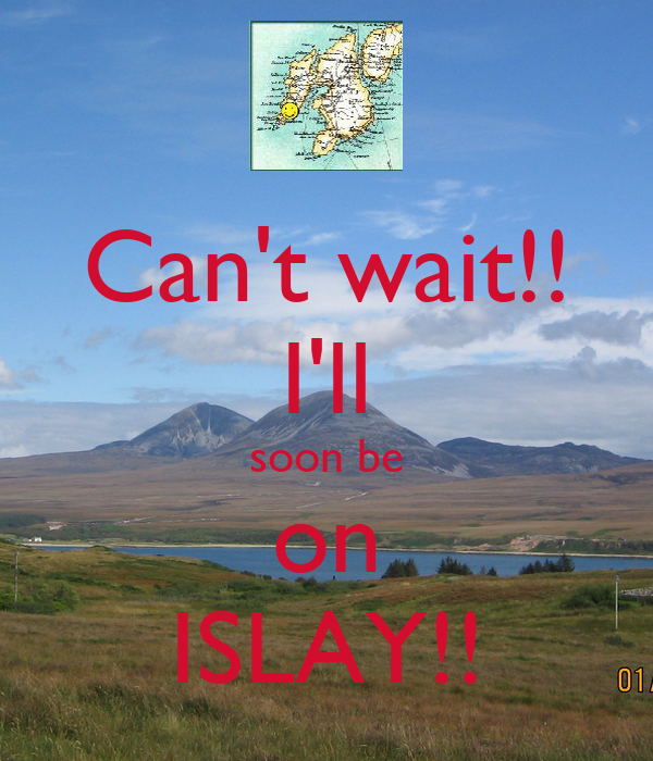 Can't wait!! I'll soon be on ISLAY!!