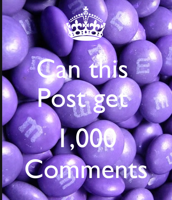 Can this  Post get   1,000 Comments