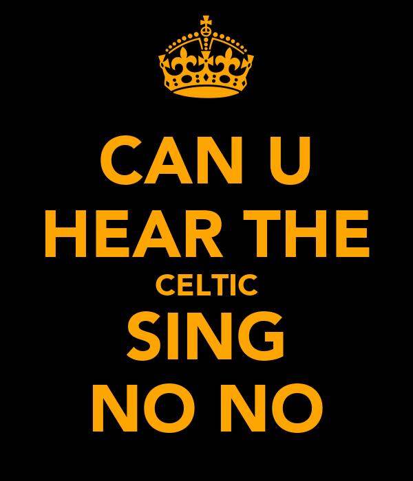 CAN U HEAR THE CELTIC SING NO NO