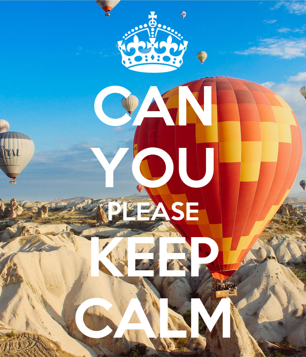 CAN YOU PLEASE KEEP CALM