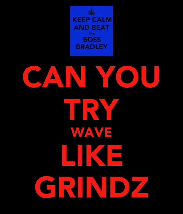 CAN YOU TRY WAVE LIKE GRINDZ