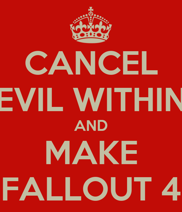 CANCEL EVIL WITHIN AND MAKE FALLOUT 4