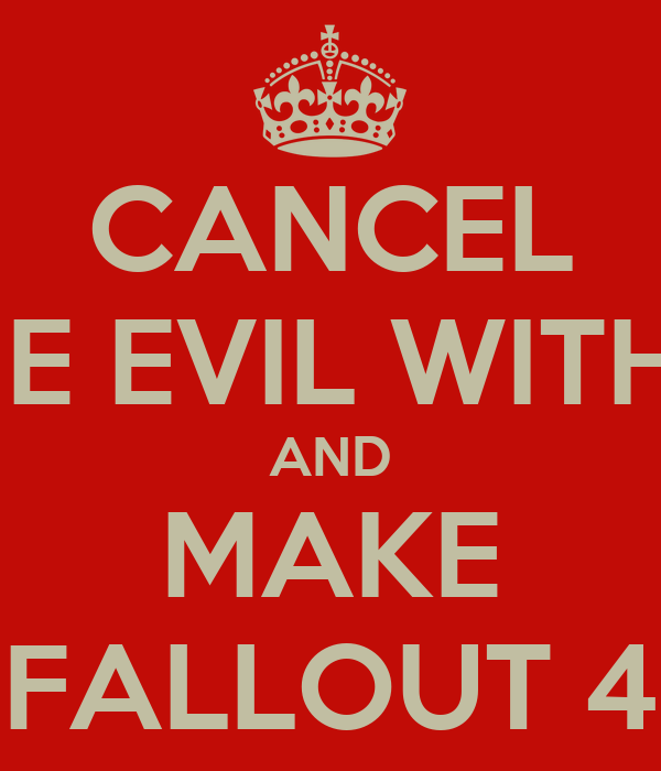 CANCEL THE EVIL WITHIN AND MAKE FALLOUT 4