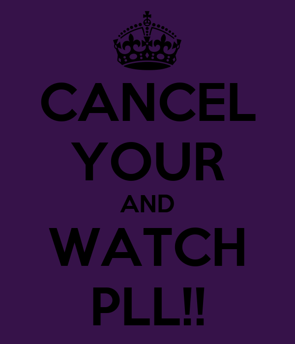 CANCEL YOUR AND WATCH PLL!!