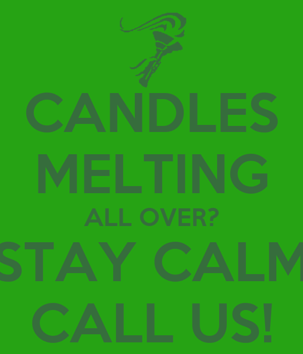 CANDLES MELTING ALL OVER? STAY CALM CALL US!