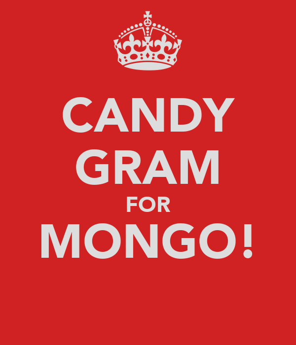 CANDY GRAM FOR MONGO!