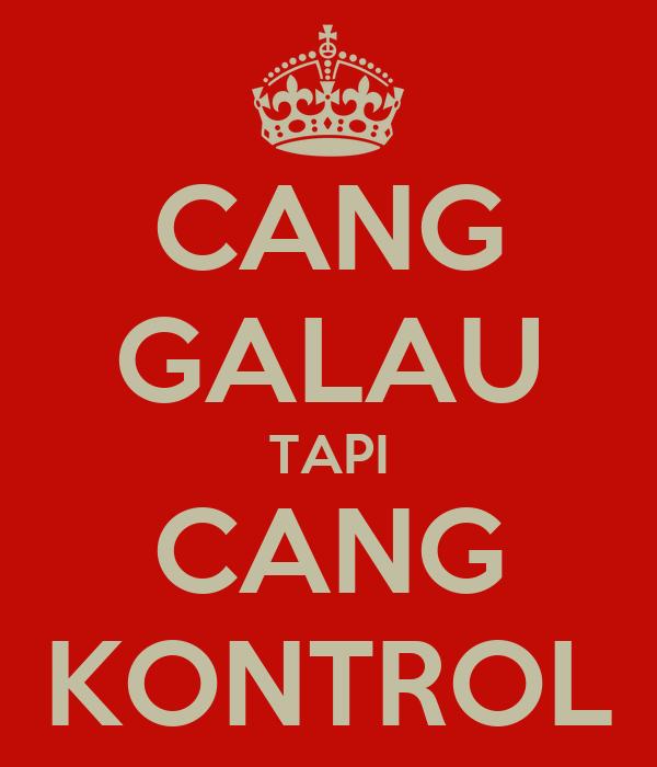 CANG GALAU TAPI CANG KONTROL