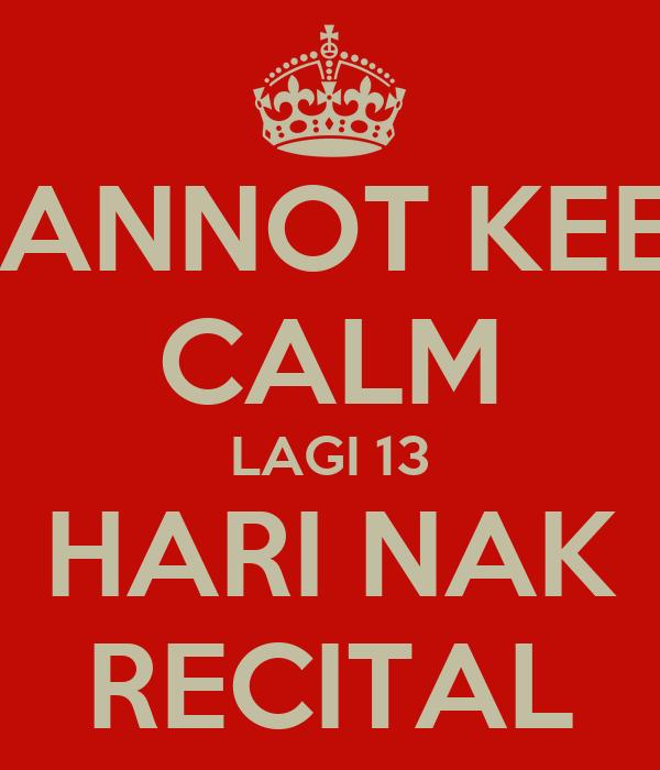 CANNOT KEEP CALM LAGI 13 HARI NAK RECITAL
