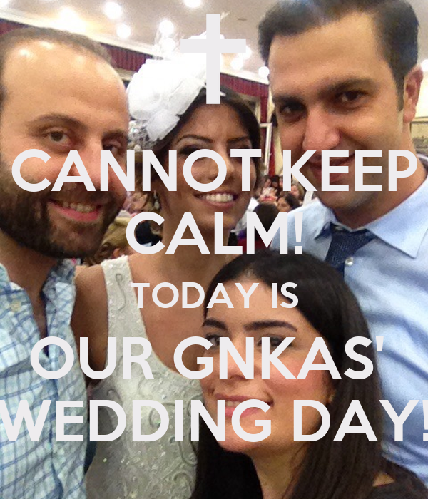 CANNOT KEEP CALM! TODAY IS OUR GNKAS'  WEDDING DAY!