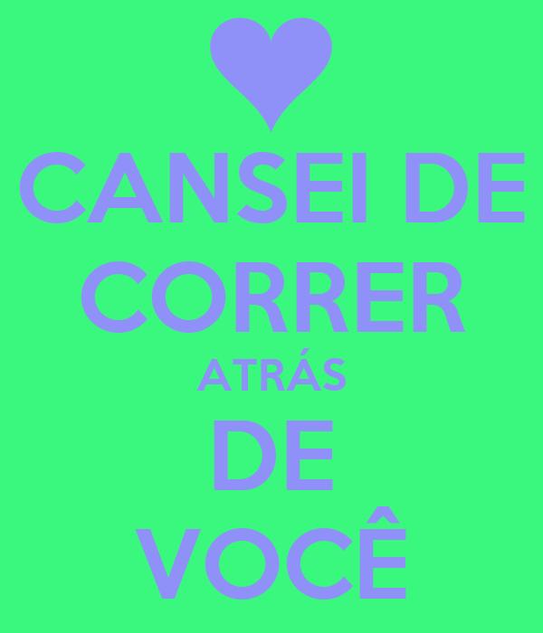 CANSEI DE CORRER ATRÁS DE VOCÊ