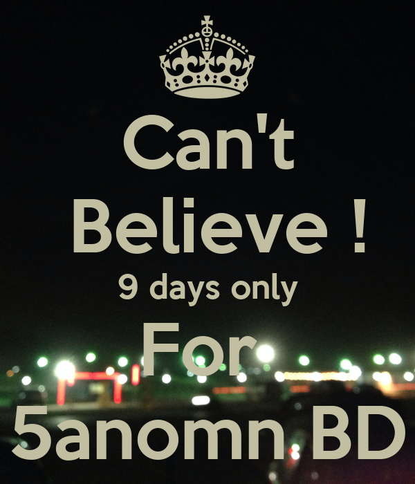Can't  Believe ! 9 days only For  5anomn BD