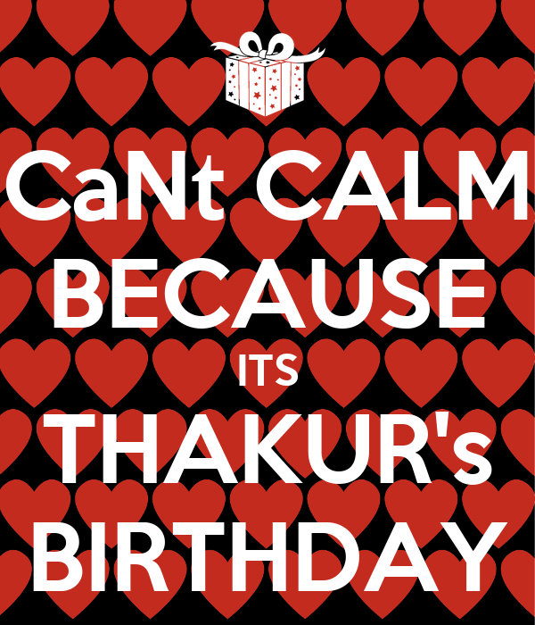 CaNt CALM BECAUSE ITS THAKUR's BIRTHDAY