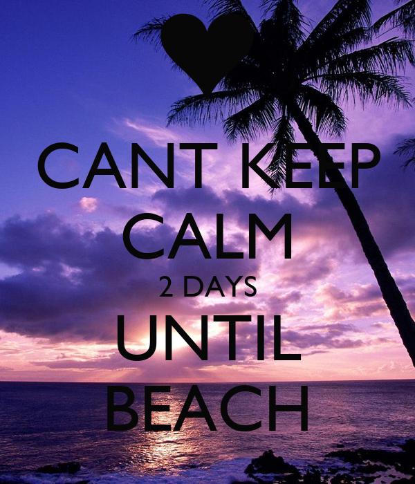 CANT KEEP CALM 2 DAYS UNTIL BEACH
