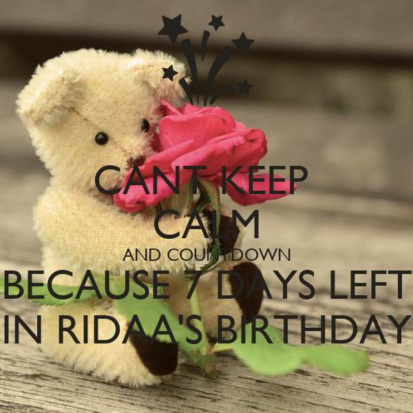 CANT KEEP  CALM AND COUNTDOWN BECAUSE 7 DAYS LEFT IN RIDAA'S BIRTHDAY