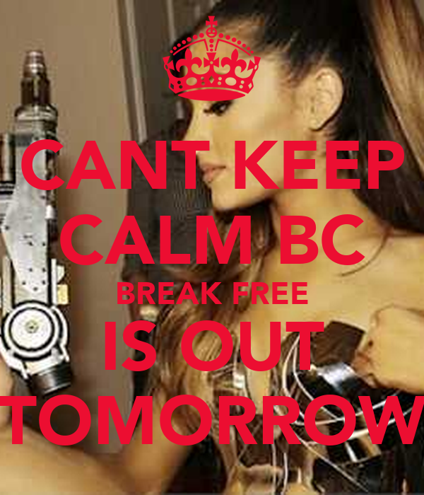 CANT KEEP CALM BC BREAK FREE IS OUT TOMORROW
