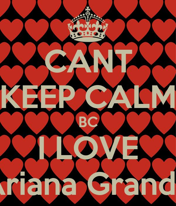 CANT KEEP CALM BC I LOVE Ariana Grande