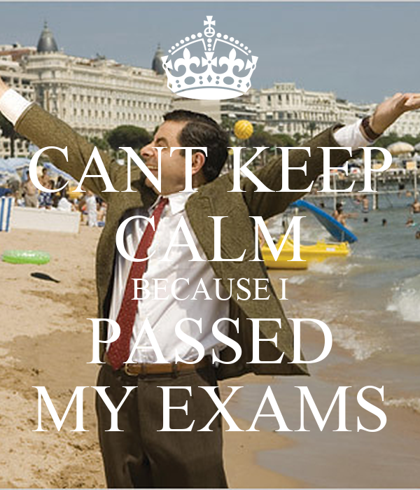 CANT KEEP CALM BECAUSE I PASSED MY EXAMS