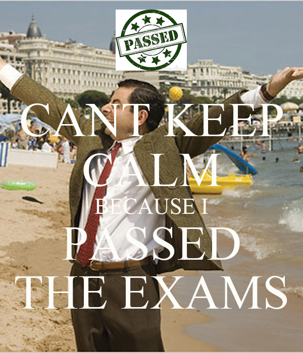 CANT KEEP CALM BECAUSE I PASSED THE EXAMS