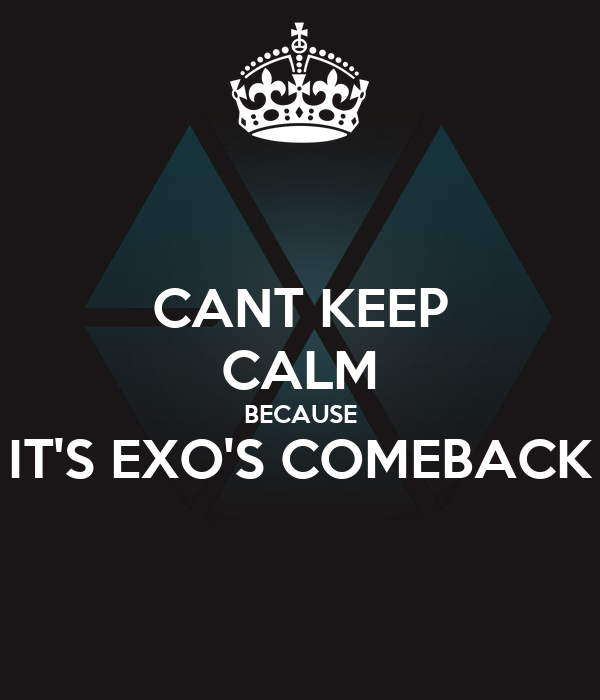 CANT KEEP CALM BECAUSE IT'S EXO'S COMEBACK