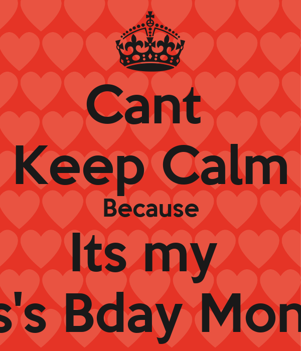 Cant  Keep Calm Because Its my  Sis's Bday Month