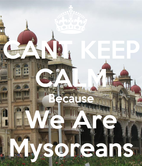 CANT KEEP CALM Because We Are Mysoreans