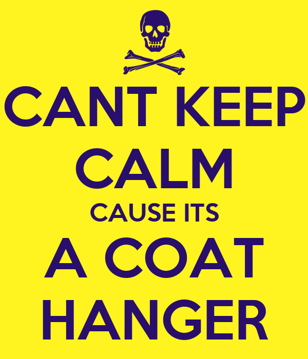 CANT KEEP CALM CAUSE ITS A COAT HANGER