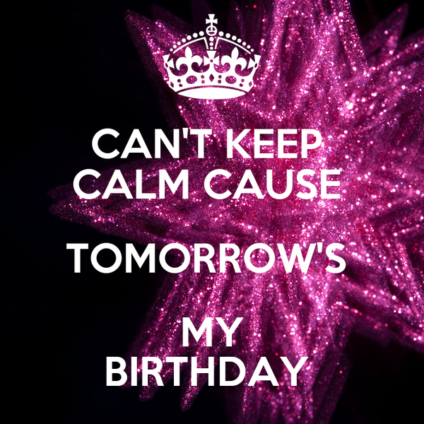 Prime Cant Keep Calm Cause Tomorrows My Birthday Poster Funny Birthday Cards Online Necthendildamsfinfo