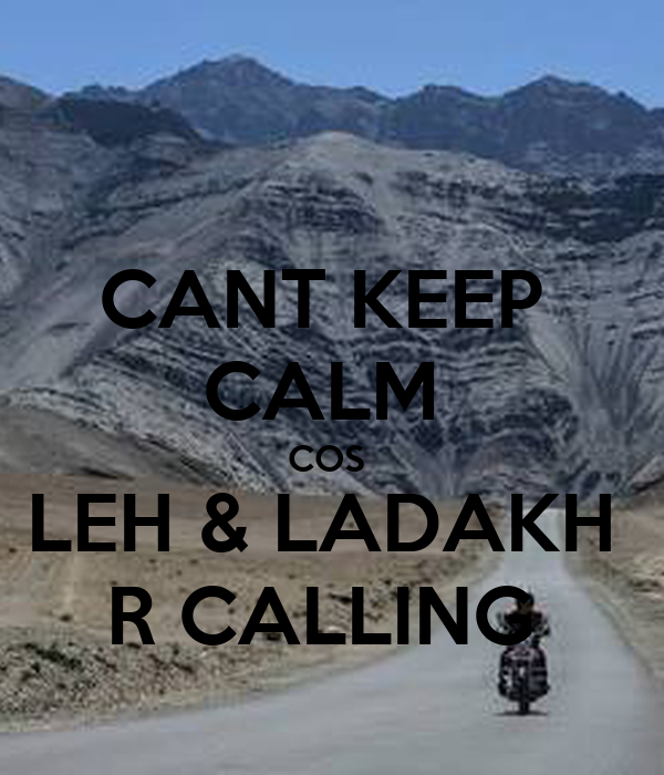 CANT KEEP  CALM  COS  LEH & LADAKH  R CALLING