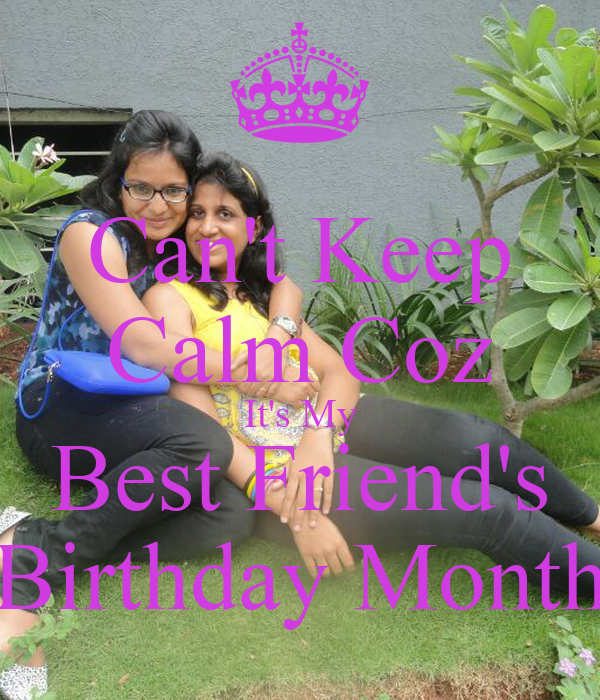 Can't Keep Calm Coz It's My Best Friend's Birthday Month