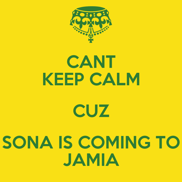 CANT KEEP CALM CUZ SONA IS COMING TO JAMIA
