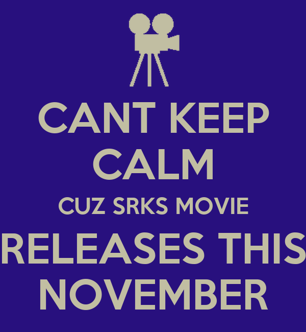 CANT KEEP CALM CUZ SRKS MOVIE RELEASES THIS NOVEMBER