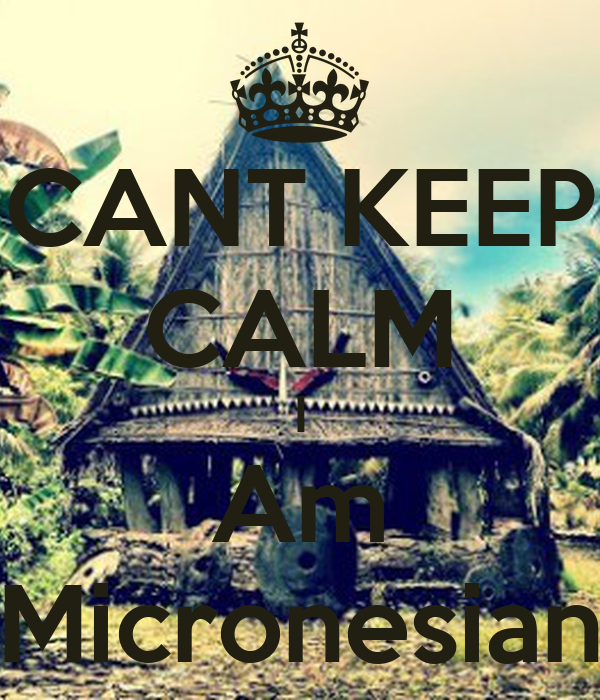 CANT KEEP CALM I Am Micronesian