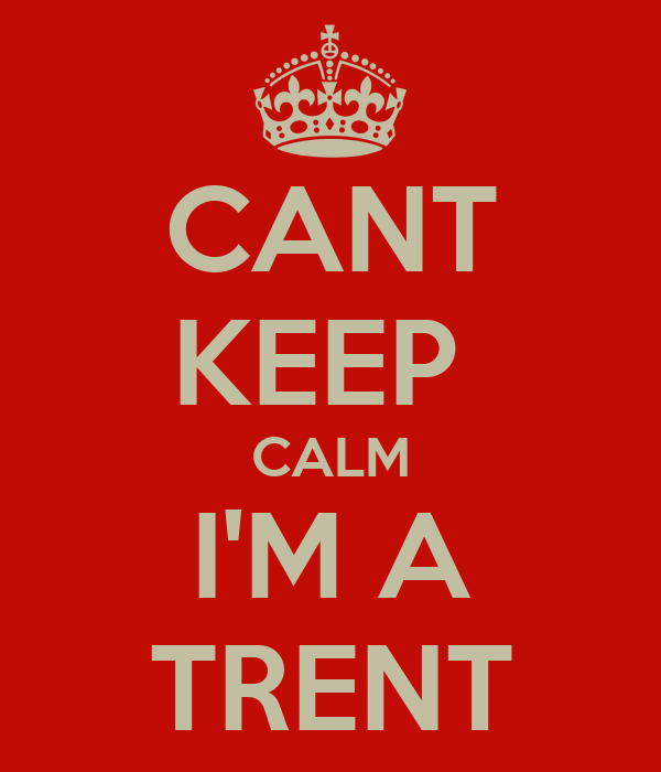 CANT KEEP  CALM I'M A TRENT